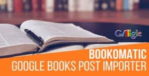 Bookomatic – Google Books Automatic Post Generator Plugin for WordPress