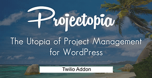 Projectopia WP Project Management – Twilio Add-On